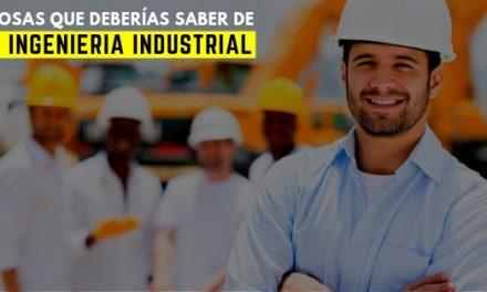 5 cosas que deberías saber de la ingeniería industrial