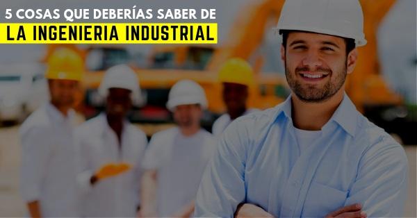 ingenieria-industrial-5-cosas-que-deberias-saber